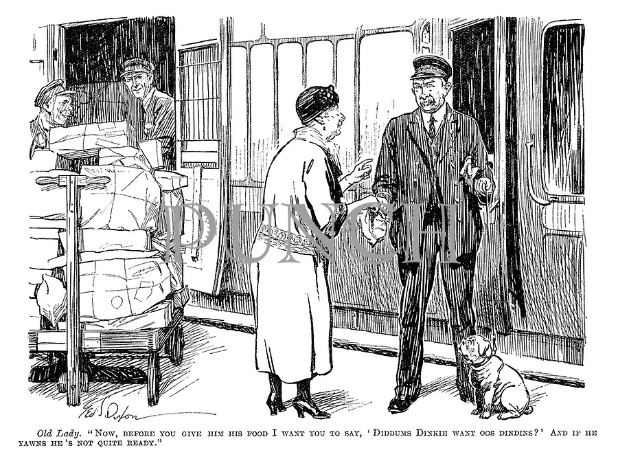 """Old lady. """"Now, before you give him his food I want you to say, 'diddums Dinkie want oos dindins?' And if he yawn's he's not quite ready."""""""
