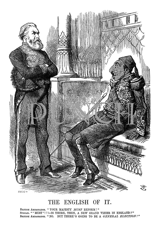 """The English of It. British Ambassador. """"Your Majesty must reform!"""" Sultan. """"'Must'!!! - Is there, then, a new Grand Vizier in England?"""" British Ambassador. """"No. But there's going to be a general election!"""""""