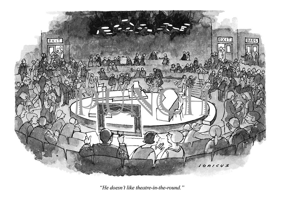 """""""He doesn't like theatre-in-the-round."""" (a cartoon showing a round theatre stage and auditorium)"""