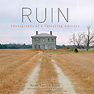 RUIN<br /> Photographs of a Vanishing America