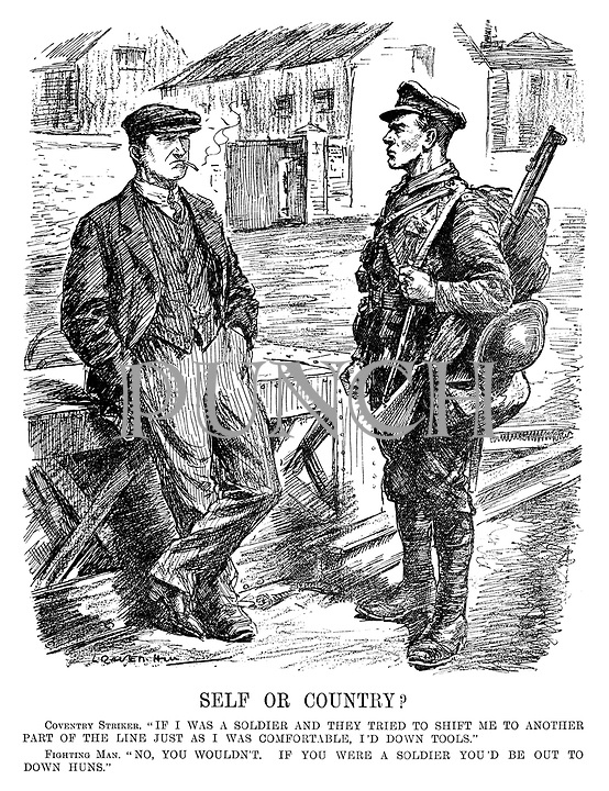 """Self and Country? Coventry Striker. """"If I was a soldier and they tried to shift me to another part of the line just as I was comfortable, I'd down tools."""" Fighting man. """"No, you wouldn't. If you were a soldier you'd be out to down Huns."""" (a WW1 propganda cartoon compares an industrial worker and a soldier during WW1)"""