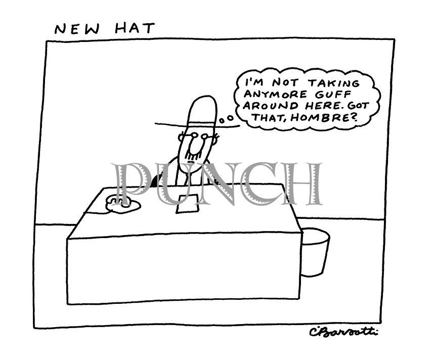"New Hat. ""I'm not taking anymore guff around here. Got that, hombre?"""