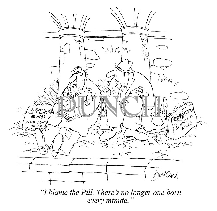 """I blame the Pill. There's no longer one born every minute."""