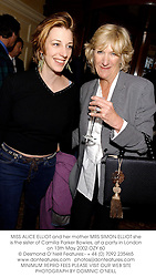MISS ALICE ELLIOT and her mother MRS SIMON ELLIOT she is the sister of Camilla Parker Bowles, at a party in London on 13th May 2002.	OZY 60