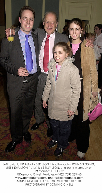 Left to right, MR ALEXANDER LEON, his father actor JOHN STANDING, MISS INDIA LEON (taller) MISS TILLY LEON, at a party in London on 1st March 2001.			OLT 36