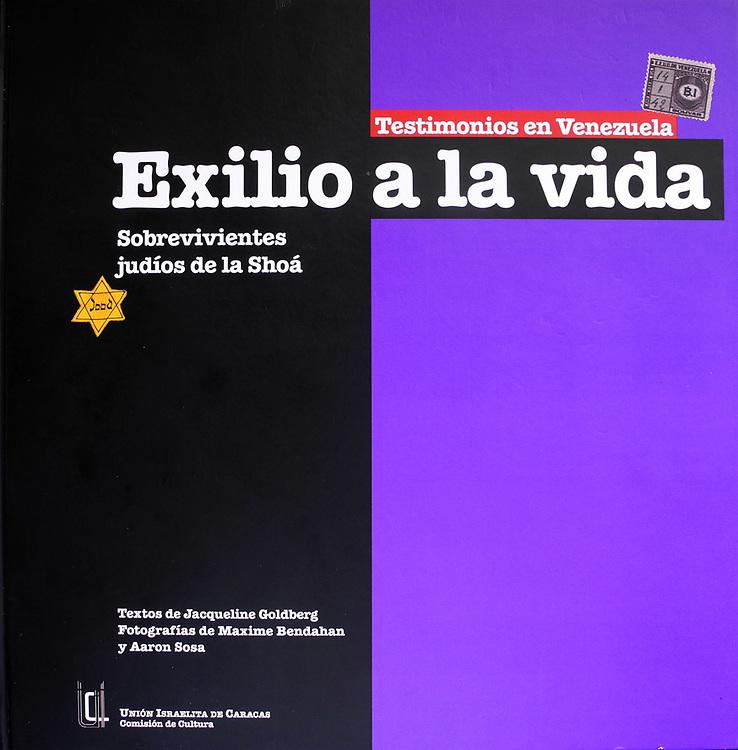 Portada / Cover EXILIO A LA VIDA<br /> Retratos de los Sobrevivientes del Holocausto.<br /> UIC &quot;Union Israelita de Caracas&quot;<br /> 2011