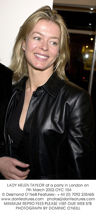LADY HELEN TAYLOR at a party in London on 7th March 2002.	OYC 104