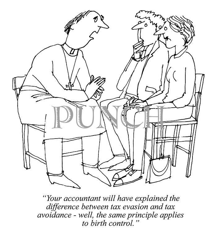 """""""Your accountant will have explained the diference between tax evasion and tax avoidance - well, the same principle applies to birth control."""""""