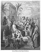 Jesus Blessing the Little Children [Mark 10:13-14] From the book 'Bible Gallery' Illustrated by Gustave Dore with Memoir of Dore and Descriptive Letter-press by Talbot W. Chambers D.D. Published by Cassell & Company Limited in London and simultaneously by Mame in Tours, France in 1866