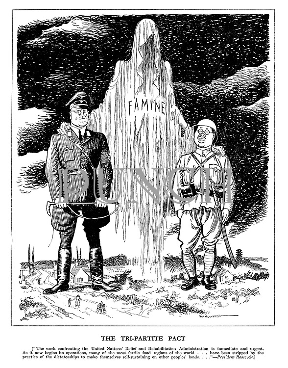 """The Tri-partite Pact. [""""The work confronting the United Nations' Relief and Rehabilitation Administration is immediate and urgent. As it now begins its operations, many of the most fertile food regions of the world...have been stripped by the practise of the dictatorships to make themselves self-sustaining on other peoples' lands..."""" President Roosevelt.]"""