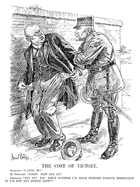 "The Cost of Victory. Germany. ""I give in!"" M Poincare. ""Good! Now pay up."" Germany. ""Pay up? You don't suppose I'd have stopped passive resistance if I'd got any money left?"""