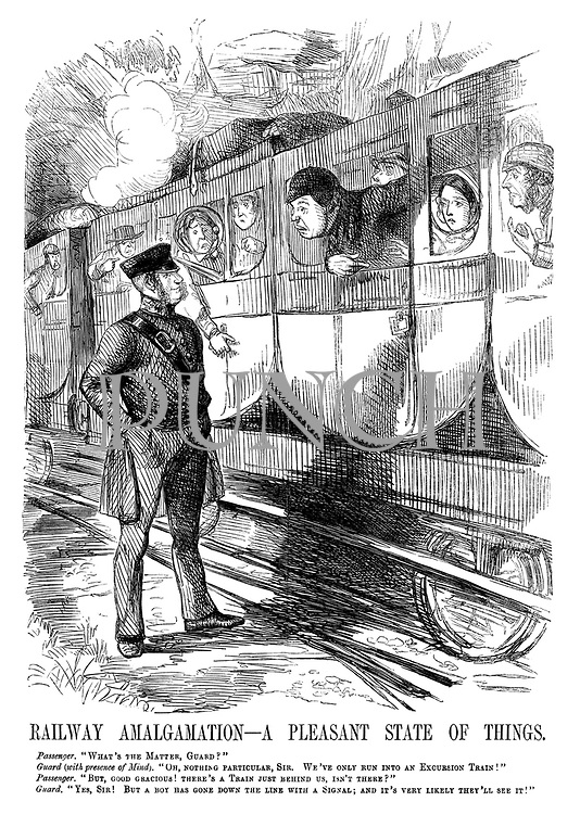 "Railway Amalgamation - A Pleasant State of Things. Passenger. ""What's the matter, guard?"" Guard (with presence of mind). ""Oh, nothing particular, sir. We've only run into an excursion train!"" Passenger. ""But, good gracious! There's a train just behind us, isn't there?"" Guard. ""Yes, sir! But a boy has gone down the line with a signal; And it's very likely they'll see it!"""