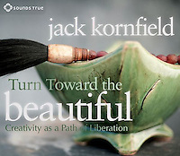 Sounds True audio book by Jack Kornfield featuring cover photography by Elena Ray. To be awake, reflects Jack Kornfield, is to discover the beauty hidden in all things—and to express that beauty ourselves. With Turn Toward the Beautiful, this lyrical writer and teacher inspires us to reclaim our childlike wonder, attuning ourselves to the beauty that often passes us by unnoticed. Then, through insightful verses and stories from many traditions, he invites each of us to nourish the artistic impulse in ourselves—to choose to create as essential expression of the spiritual life.