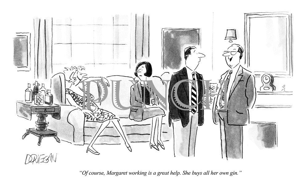 """Of course, Margaret working is a great help. She buys all her own gin."""