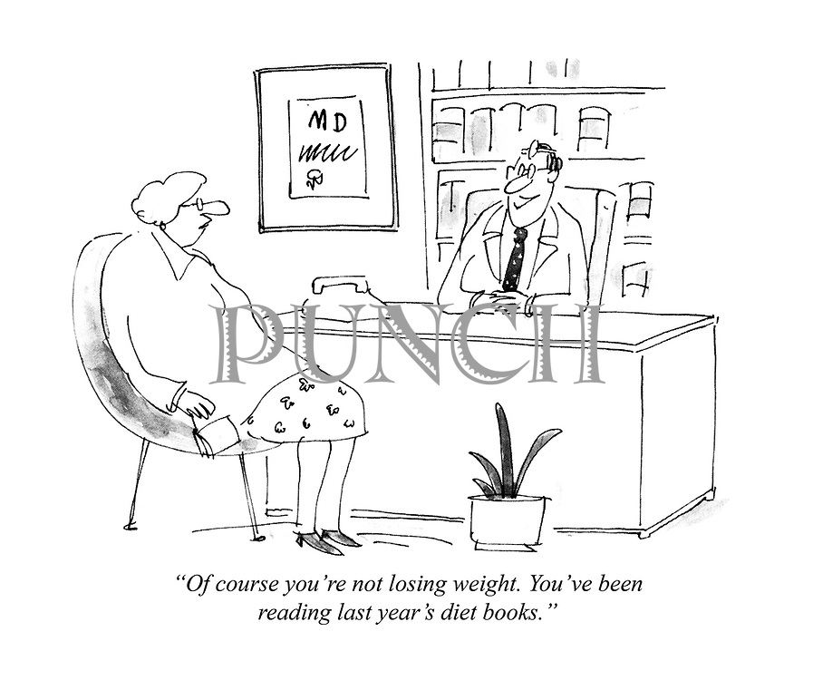 """Of course you're not losing weight. You've been reading last year's diet books."""