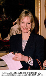 Left to right, LADY JACQUELINE THOMSON at a reception in London on March 13th 1997.LXA 13