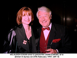 MS.ALISON CRYER and TV presenter JOHN CARTER, at a dinner in Surrey on 27th February 1997.LWT 15