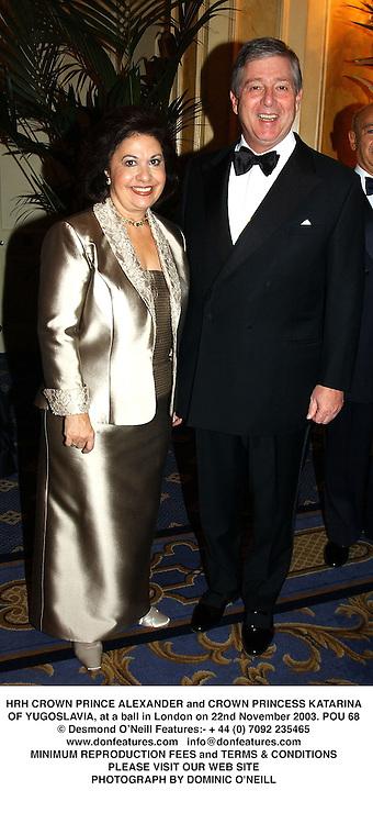 HRH CROWN PRINCE ALEXANDER and CROWN PRINCESS KATARINA OF YUGOSLAVIA, at a ball in London on 22nd November 2003.POU 68
