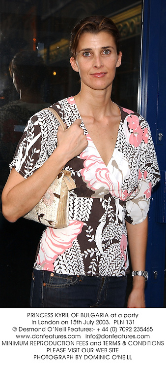 PRINCESS KYRIL OF BULGARIA at a party in London on 15th July 2003.  PLN 131