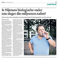 Tekst en beeld zijn auteursrechtelijk beschermd en het is dan ook verboden zonder toestemming van auteur, fotograaf en/of uitgever iets hiervan te publiceren <br /> <br /> Trouw 20 september 2014: Ronald Nijmans biologisch kind steenrijke vader?