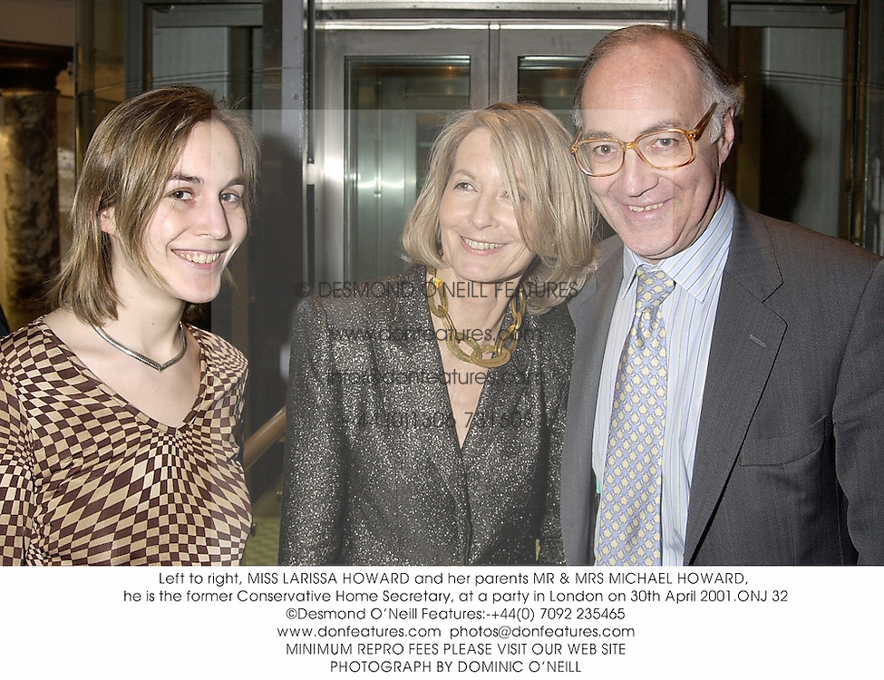 Left to right, MISS LARISSA HOWARD and her parents MR & MRS MICHAEL HOWARD, he is the former Conservative Home Secretary, at a party in London on 30th April 2001.ONJ 32