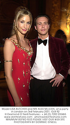 Model LISA BUTCHER and MR ALEX McLEAN, at a party in London on 3rd February 2001.	OLB 92