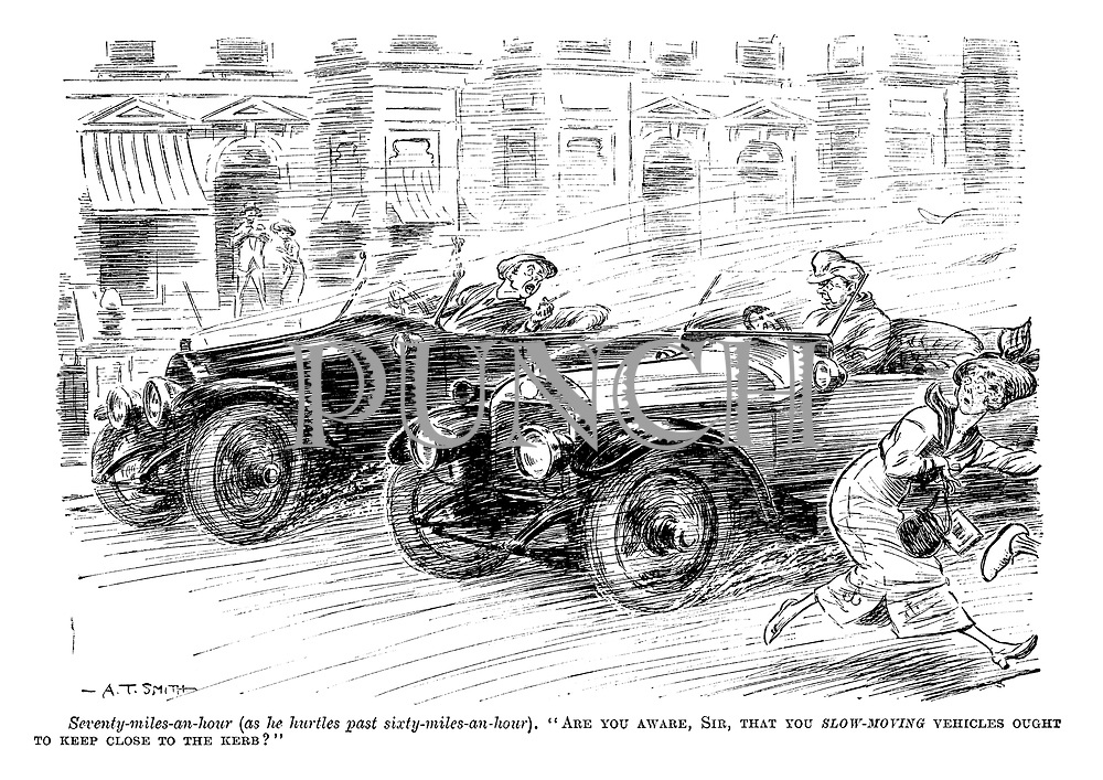 "Seventy-miles-an-hour (as he hurtles past sixty-miles-an-hour). ""Are you aware, sir, that you slow-moving vehicles ought to keep close to the kerb?"""