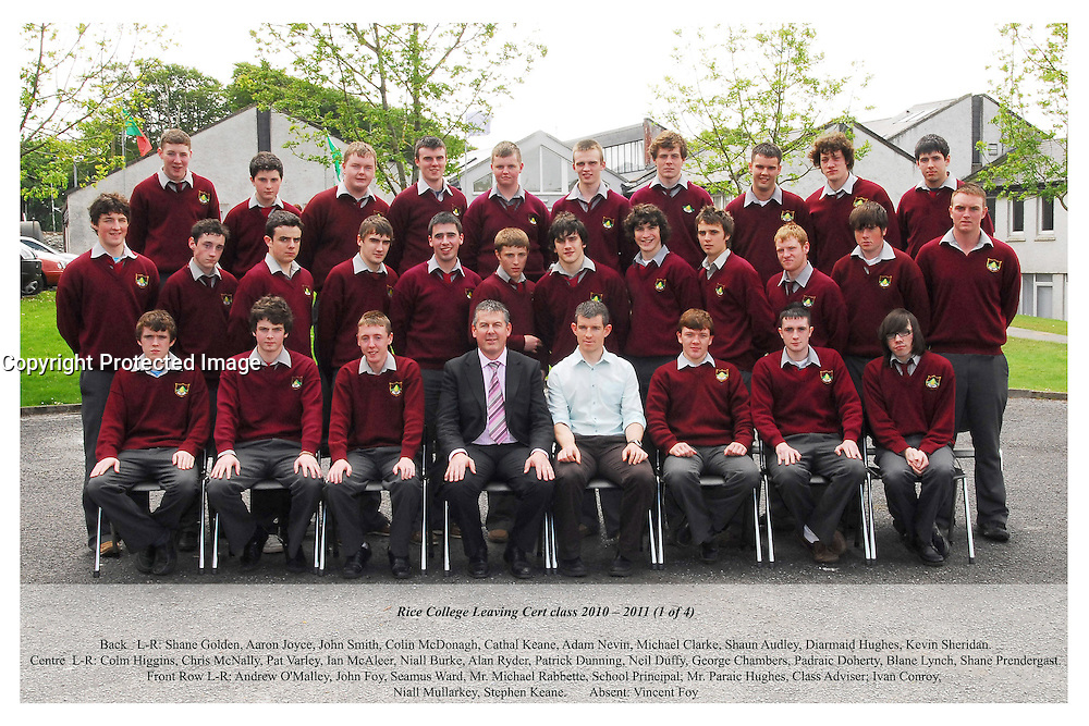 Rice College Leaving Cert 2010-2011 1of 4.Back Row L-R Shane Golden, Aaron Joyce, John Smith, Colin McDonagh, Cathal Keane, Adam Nevin, Michael Clarke, Shaun Audley, Diarmuid Hughes and Kevin Sheridan.Centre L-R Colm Higgins, Chris McNally, Pat Varley, Ian McAleer, Niall Burke, Alan Ryder, Patrick Dunning, Neil Duffy, George Chambers, Padraic Doherty, Blane Lynch and Shane Prendergast. Front Row L-R Andrew O'Malley, John Foy, Seamus Ward, Mr Michael Rabbette School Principal, Mr Paraic Hughes (Class Adviser), Ivan Conroy, Niall Mullarkey and Stephen Keane..Absent Vincent Foy.