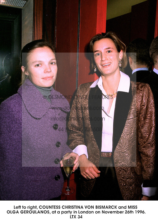 Left to right, COUNTESS CHRISTINA VON BISMARCK and MISS OLGA GEROULANOS, at a party in London on November 26th 1996.LTX 34