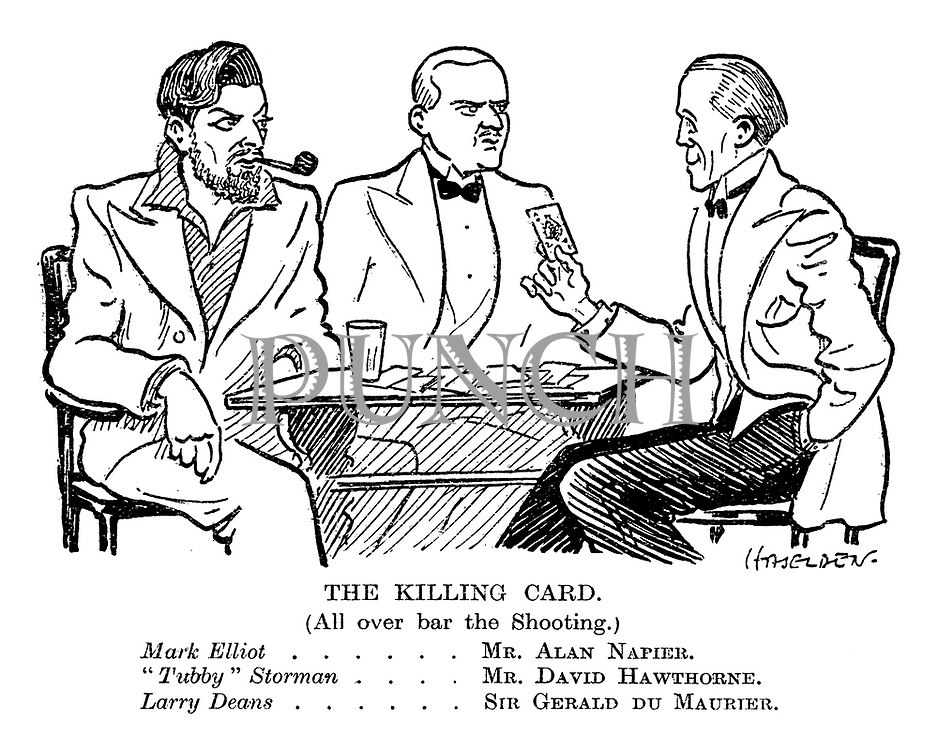 "The Killing Card. (All over bar the shooting). Mark Elliot ... Mr Alan Napier; ""Tubby"" Storman ... Mr David Hawthorn; Larry Deans ... Sir Gerald du Maurier."