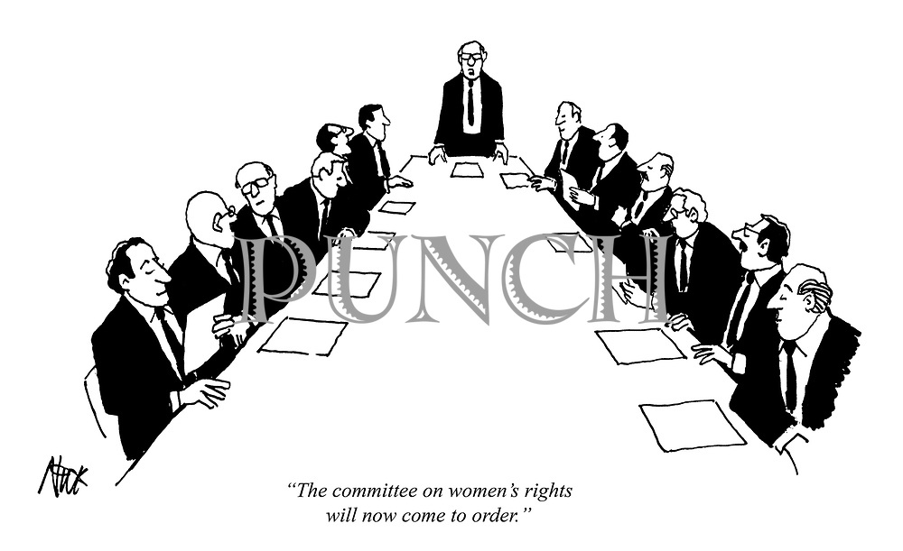 """The committee on women's rights will now come to order."" (cartoon showing an exclusively male dominated boardroom)"