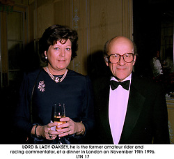 LORD & LADY OAKSEY, he is the former amateur rider and racing commentator, at a dinner in London on November 19th 1996.LTN 17
