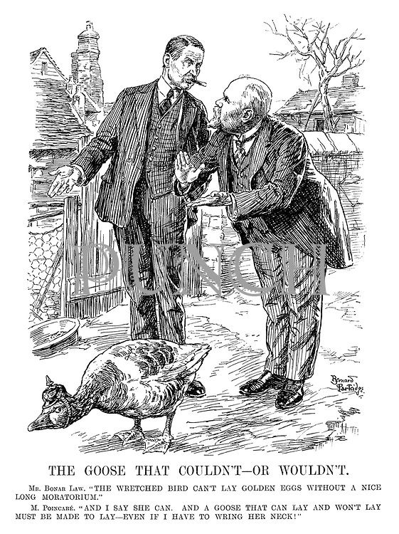 "The Goose that Couldn't - or Wouldn't. Mr Bonar Law. ""The wretched bird can't lay golden eggs without a nice long moratorium."" M. Poincare. ""And I say she can. And a goose that can lay and won't lay must be made to lay - even if I have to wring her neck!"""