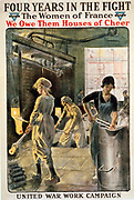 World War I  'Four years in the fight. The women of France, we owe them houses of cheer. United War Work Campaign. Y.W.C.A.'. American poster, 1918 of women drawing furnaces and handling hot ingots. Industry Metal