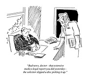 """""""The bad news, doctor - that extensive medico-legal report you did yesterday - the solicitor slipped a disc picking it up."""""""