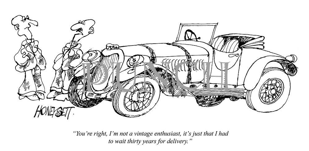 """""""You're right, I'm not a vintage enthusiast, it's just that I had to wait thirty years for delivery."""""""