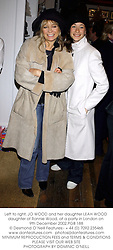 Left to right, JO WOOD and her daughter LEAH WOOD daughter of Ronnie Wood, at a party in London on 9th December 2002.	PGB 188