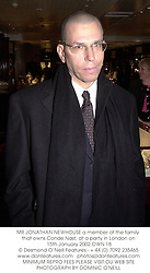 MR JONATHAN NEWHOUSE a member of the family that owns Conde Nast, at a party in London on 15th January 2002.	OWN 18