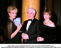 Left to right, actress JOANNA LUMLEY, radio presenter SEAN RAFFERTY and JULIET, COUNTESS OF MOUNT CHARLES, at a reception in London on November 25th 1996.LTT 10