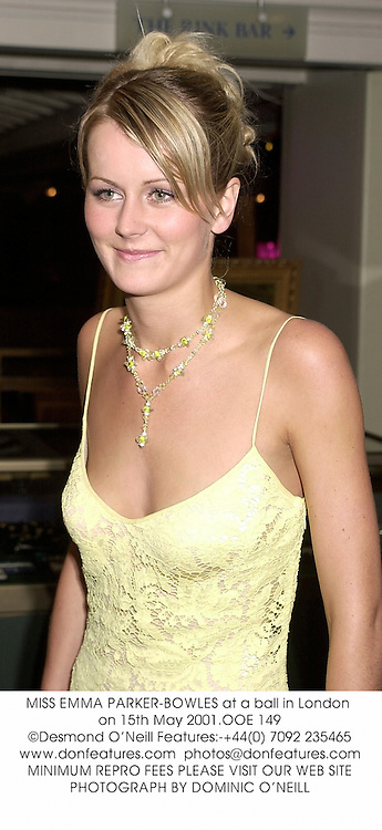 MISS EMMA PARKER-BOWLES at a ball in London on 15th May 2001.	OOE 149