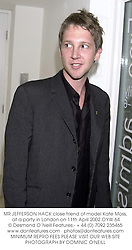 MR JEFFERSON HACK close friend of model Kate Moss, at a party in London on 11th April 2002.	OYW 64