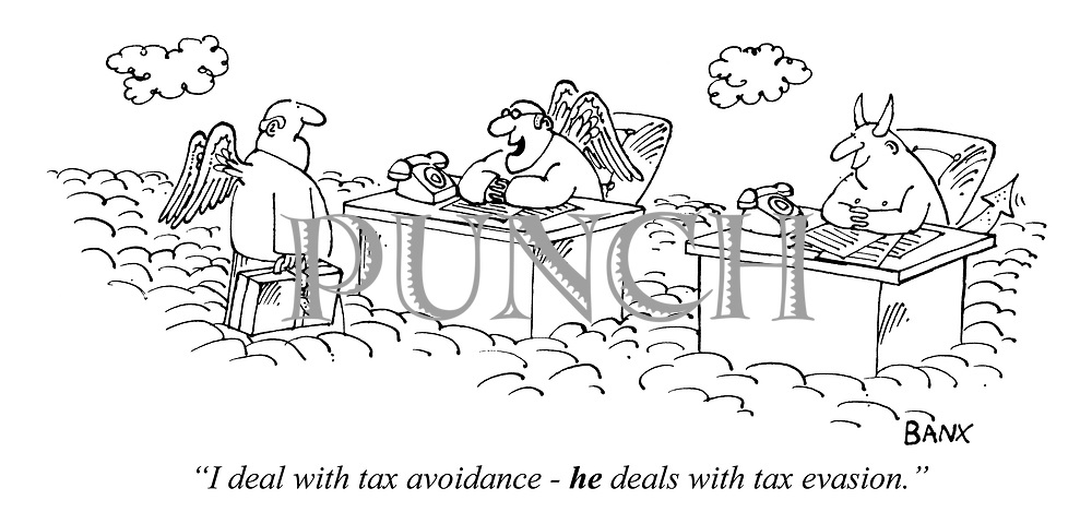 """I deal with tax avoidance - he deals with tax evasion."""