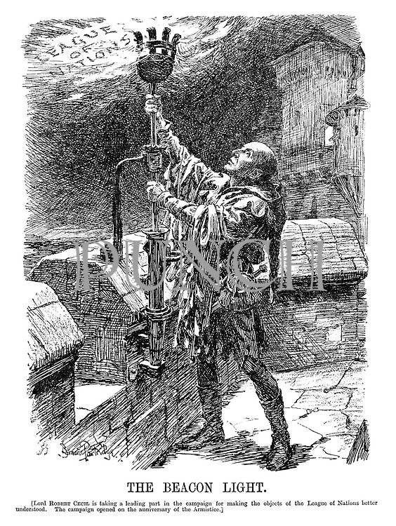 The Beacon Light. [Lord Robert Cecil is taking a leading part in the campaign for making the objects of the League of Nations better understood. The campaign opened on the anniversary of the Armistice.]