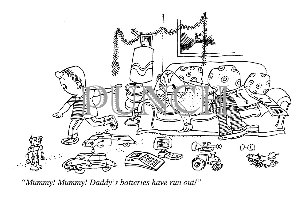 """Mummy! Mummy! Daddy's batteries have run out!"""