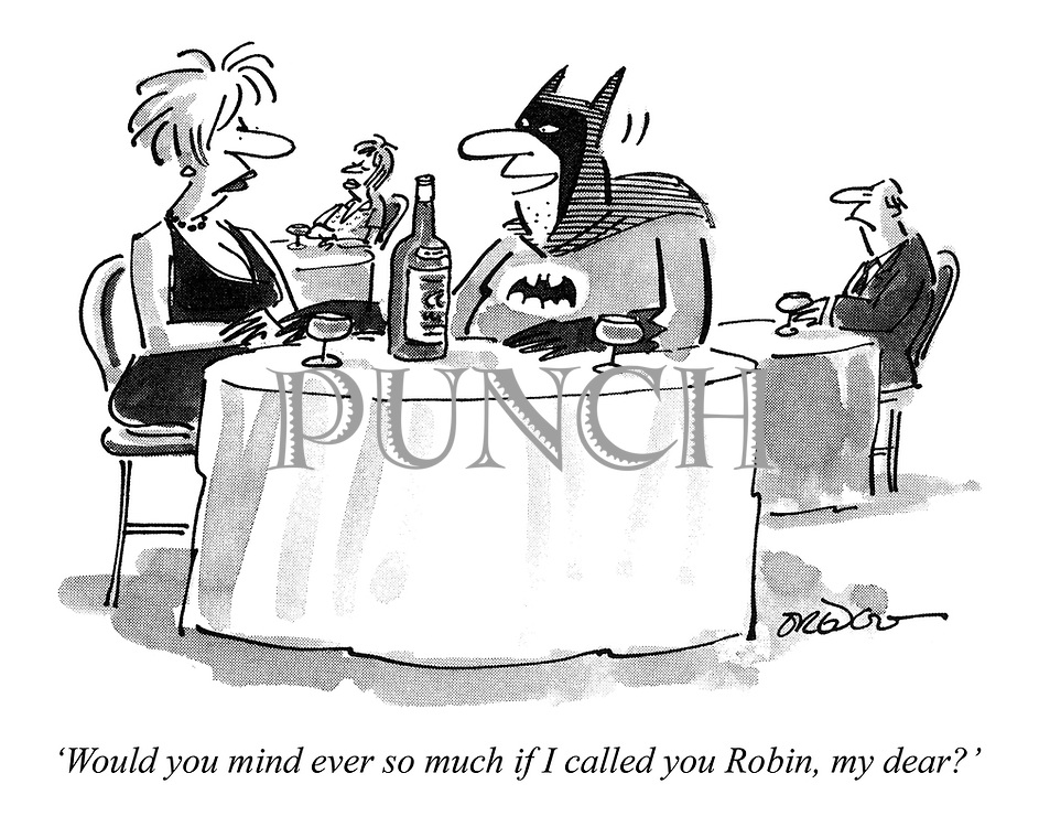 'Would you mind ever so much if I called Robin, my dear?'