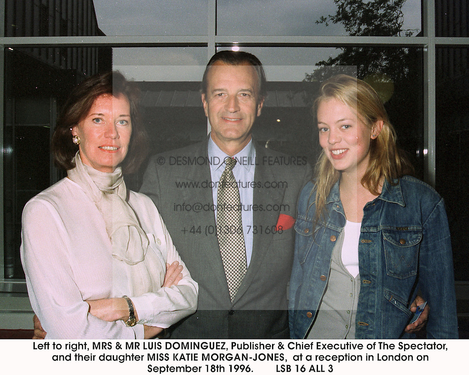Left to right, MRS & MR LUIS DOMINGUEZ, Publisher & Chief Executive of The Spectator, and their daughter MISS KATIE MORGAN-JONES,  at a reception in London on September 18th 1996.LSB 16