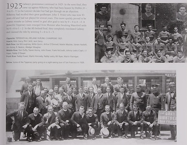 Tipperary-All-Ireland Hurlig Champions 1925. Inserts: Mick Darcy, Phil Cahill, Jack Darcy. Back Row: Joe McLoughney, Willie Quinn, Arthur O'Donnell, Martin Mockler, Steven Hackett, Jim Hickey, R Nealon, Wedger Meagher. Middle Row: Tom Duffy, Steven Kenny, John Power, Frank McGrath, Johnny Leahy (capt), J J Hayes, Paddy O'Dwyer. Front Row: Paddy Power, Martin Kennedy, Paddy Leahy, Bill Ryan, Martin Flannigan. .Below: Some of the Tipperary party going on a sight-seeing tour of San Francisco in 1926.