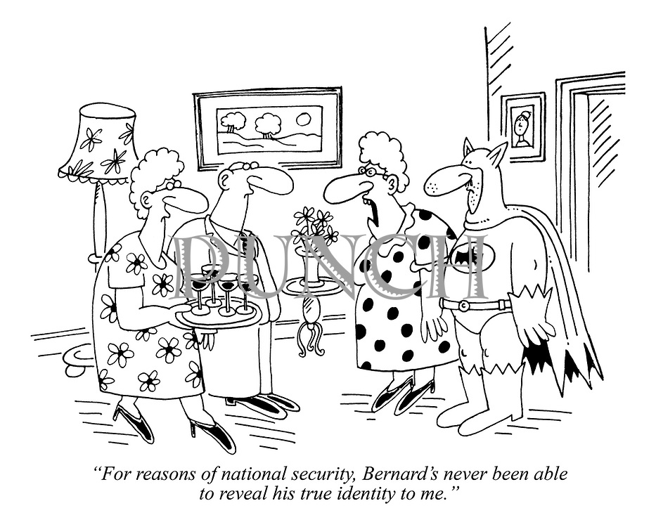 """For reasons of national security, Bernard's never been able to reveal his true identity to me."""