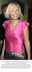 TV presenter KATE THORNTON at a reception in London on 29th June 2001.OPX 62