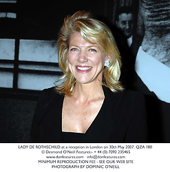 LADY DE ROTHSCHILD at a reception in London on 30th May 2007.QZA 180<br /><br />NON EXCLUSIVE - WORLD RIGHTS